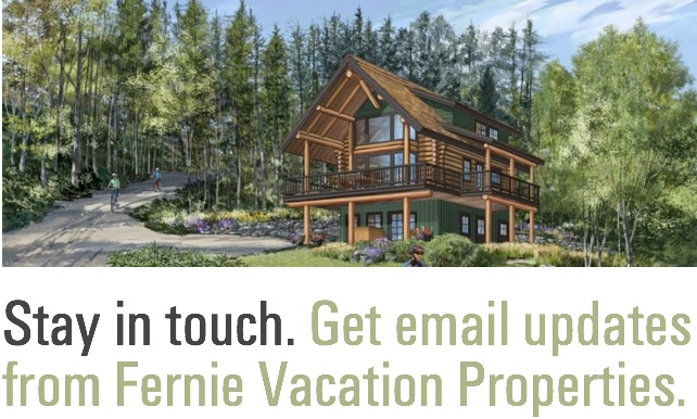 Stay in touch. Get email updates from Fernie Vacation Properties.